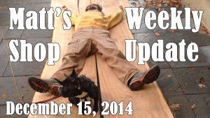 Matt's Weekly Shop Update - Dec 15 2014