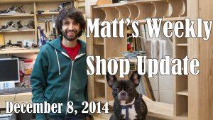 Matt's Weekly Shop Update - Dec 8 2014
