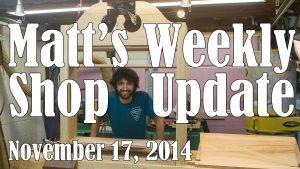 Matt's Weekly Shop Update - Nov 17 2014