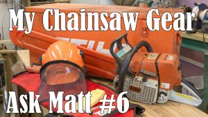 My Chainsaw Gear - Ask Matt #6