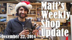 Matt's Weekly Shop Update - Dec 22 2014