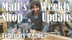 Matt's Weekly Shop Update - Feb 9 2015