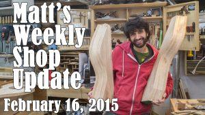 Matt's Weekly Shop Update - Feb 16 2015