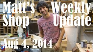 Matt's Weekly Shop Update - Aug 4 2014