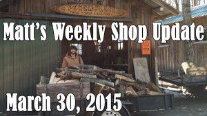 Matt's Weekly Shop Update - March 30 2015