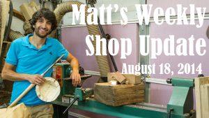 Matt's Weekly Shop Update - Aug 18 2014