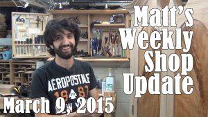 Matt's Weekly Shop Update - Mar 9 2015