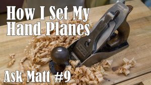 How I Set Up My Hand Planes - Ask Matt #9