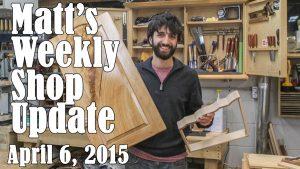 Matt's Weekly Shop Update - Apr 6 2015