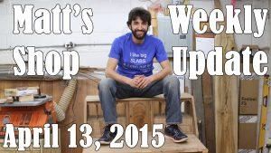 Matt's Weekly Shop Update - Apr 13 2015