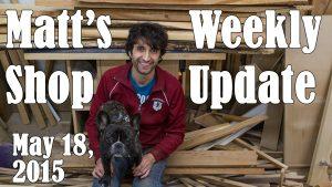 Matt's Weekly Shop Update - May 18 2015