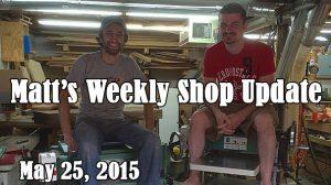 Matt's Weekly Shop Update - May 25, 2015
