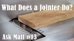 What Does a Jointer Do? - Ask Matt #13