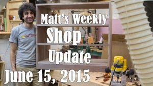 Matt's Weekly Shop Update - June 15, 2015