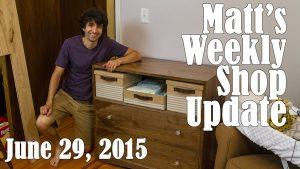 Matt's Weekly Shop Update - June 29, 2015