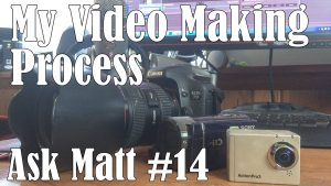My Video Making Process - Ask Matt #14