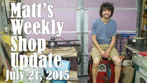 Matt's Weekly Shop Update - July 20, 2015