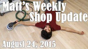 Matt's Weekly Shop Update - Aug 24, 2015