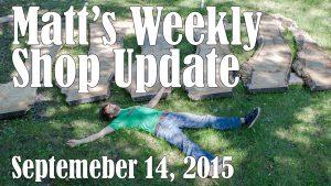 Matt's Weekly Shop Update - Sept 14, 2015
