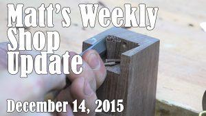 Matt's Weekly Shop Update - Dec 14, 2015