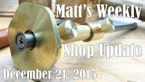 Matt's Weekly Shop Update - Dec 21, 2015