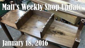 Matt's Weekly Shop Update - Jan 18, 2016