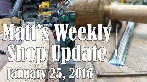 Matt's Weekly Shop Update - Jan 25, 2016