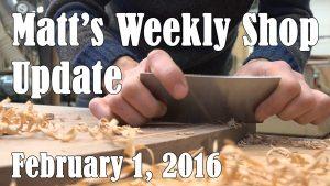 Matt's Weekly Shop Update - Feb 1, 2016
